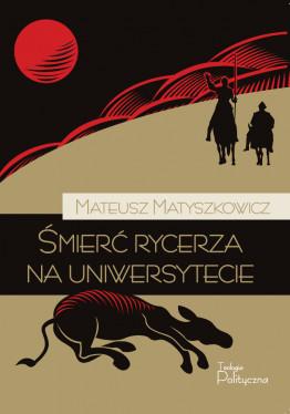 Mateusz Matyszkowicz, Śmierć rycerza na uniwersytecie
