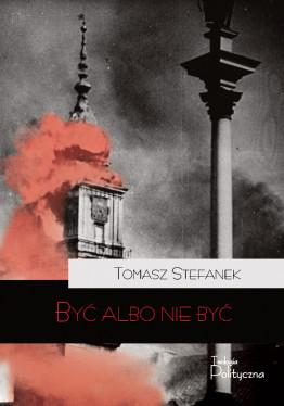 Tomasz Stefanek, Być albo...