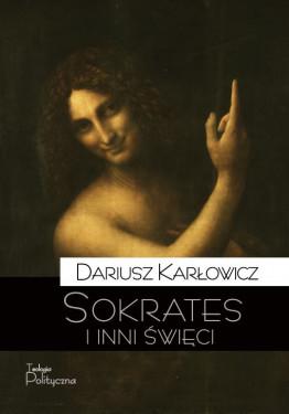 Dariusz Karłowicz, Sokrates i inni święci
