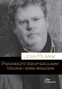 John Milbank, Przekroczyć...