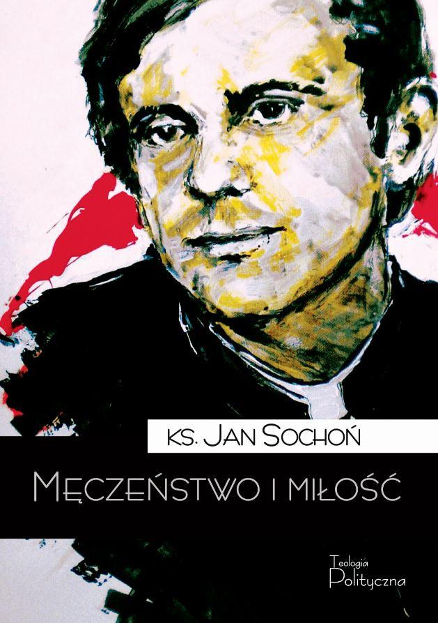 ks. Jan Sochoń, Męczeństwo i miłość
