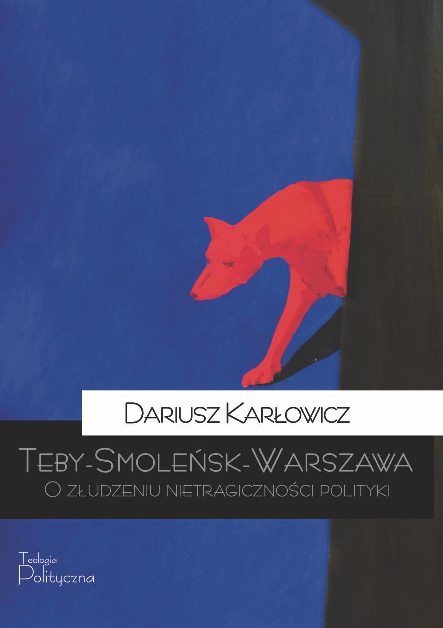 Dariusz Karłowicz, Teby-Smoleńsk-Warszawa