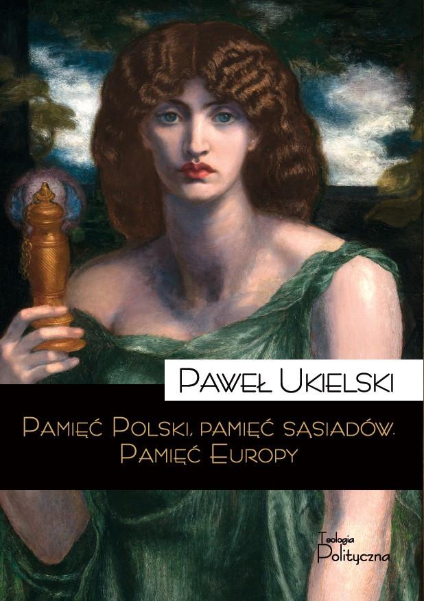 Paweł Ukielski, Pamięć Polski, pamięć sąsiadów. Pamięć Europy