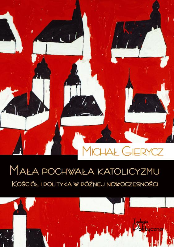 Michał Gierycz, Mała pochwała katolicyzmu. Kościół i polityka w późnej nowoczesności